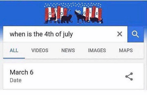 Memes, News, and Videos: when is the 4th of july  ALL VIDEOS NEWS IMAGES MAPS  March 6  Date