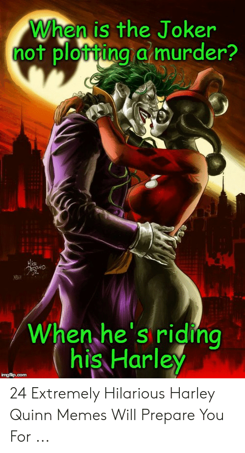 When Is The Joker Of Plottina A Murder When He S Riding His Harley
