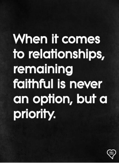 Memes, Relationships, and Never: When it comes  to relationships,  remaining  faifhful is never  an opfion, buf a  priority.