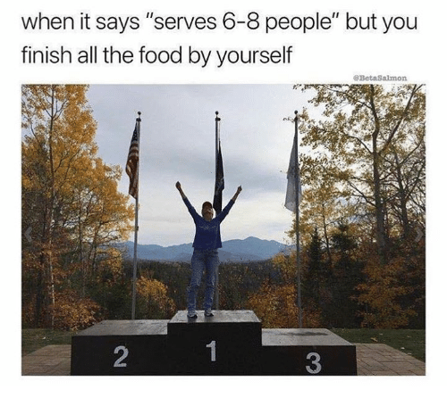 """Food, Humans of Tumblr, and All The: when it says """"serves 6-8 people"""" but you  finish all the food by yourself  2  3"""