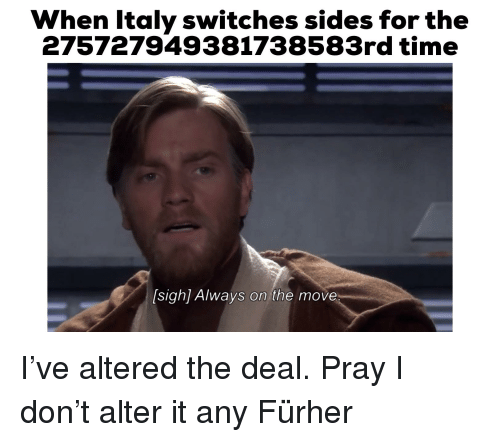 History, Time, and Italy: When Italy switches sides for the  275727949381738583rd time  [sigh] Always on the move
