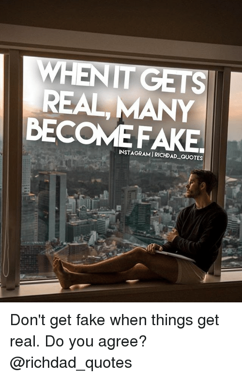 When Itgets Real Many Come Fake Quotes Dont Get Fake When Things