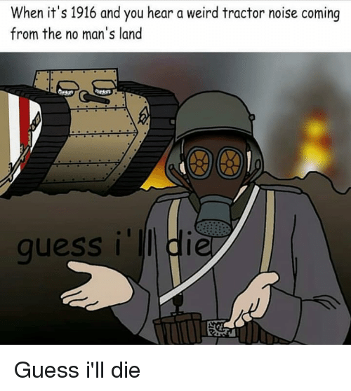 When It's 1916 and You Hear a Weird Tractor Noise Coming