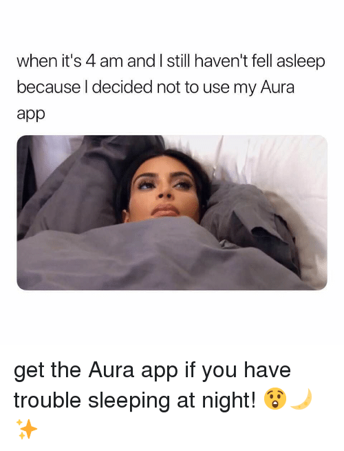 Funny, Memes, and Sleeping: when it's 4 am and I still haven't fell asleep  because l decided not to use my Aura  app get the Aura app if you have trouble sleeping at night! 😲🌙✨