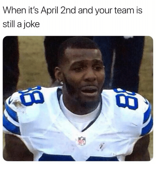 Nfl, April, and Team: When it's April 2nd and your team is  still a joke
