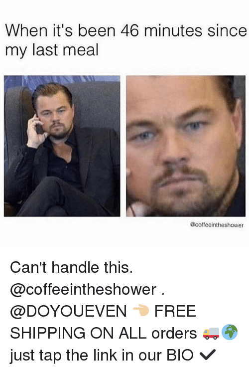 Gym, Free, and Link: When it's been 46 minutes since  my last meal  @coffeeintheshower Can't handle this. @coffeeintheshower . @DOYOUEVEN 👈🏼 FREE SHIPPING ON ALL orders 🚚🌍 just tap the link in our BIO ✔️