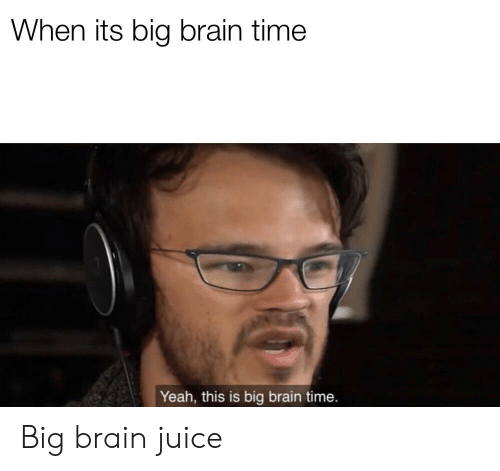when-its-big-brain-time-yeah-this-is-big-brain-58298145.png