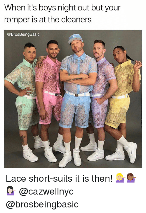 Suits, Boys, and Boys Night Out: When it's boys night out but your  romper is at the cleaners  @BrosBeingBasic Lace short-suits it is then! 💁🏼💁🏾💁🏻 @cazwellnyc @brosbeingbasic