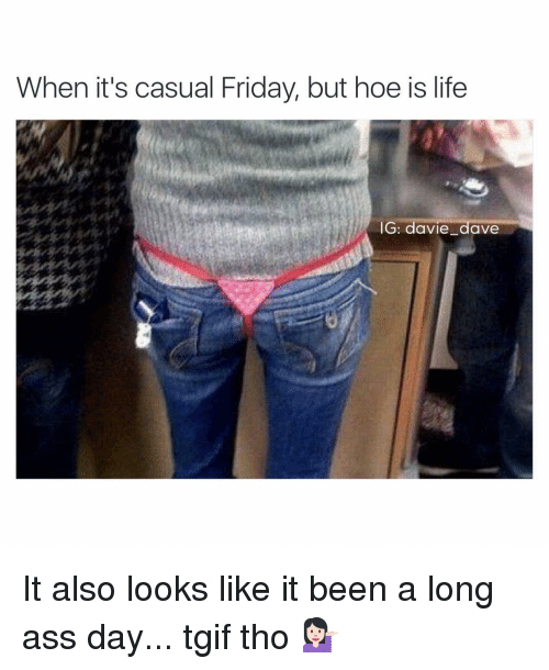 74ffb2ba0ad When It s Casual Friday but Hoe Is Life IG Davie Dave It Also Looks ...