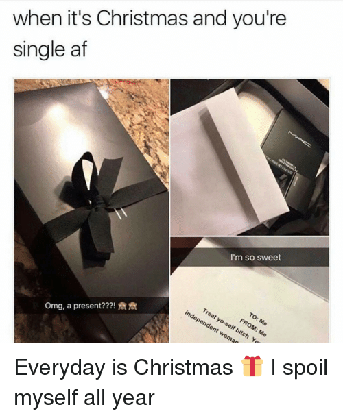 af memes and when its christmas and youre single af - Christmas By Myself This Year