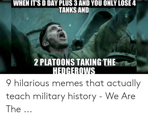 WHEN IT'S D DAY PLUS 3 AND YOU ONLY LOSE4 TANKS AND 2