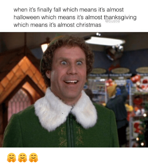 Christmas, Fall, and Halloween: when it's finally fall which means it's almost  halloween which means it's almost thanksgivingg  which means it's almost christmas  @bustle 🤗🤗🤗