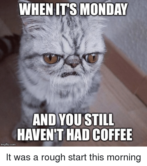 When its monday and you still havent had coffee img flip com it was mondays coffee and monday when its monday and you still havent had coffee altavistaventures Image collections