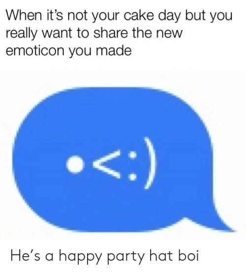 Party, Cake, and Happy: When it's not your cake day but you  really want to share the new  emoticon you made  <:) He's a happy party hat boi