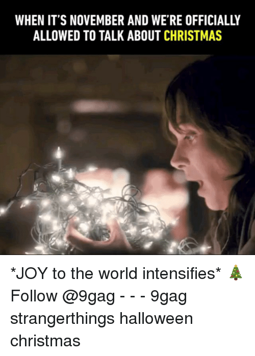 9gag, Christmas, and Halloween: WHEN IT'S NOVEMBER AND WE'RE OFFICIALLY  ALLOWED TO TALK ABOUT CHRISTMAS *JOY to the world intensifies* 🎄 Follow @9gag - - - 9gag strangerthings halloween christmas