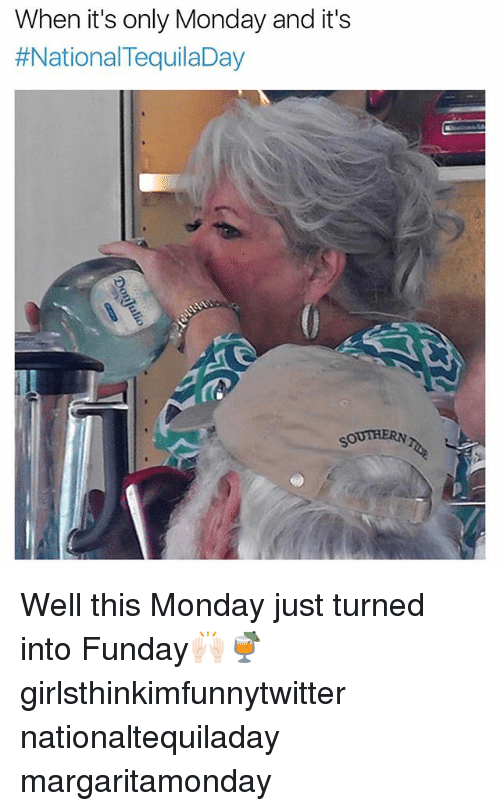 Funny, Monday, and This: When it's only Monday and it's  #NationalTequilaDay  SOUTHERN Well this Monday just turned into Funday🙌🏻🍹 girlsthinkimfunnytwitter nationaltequiladay margaritamonday