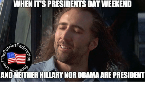 Memes, Obama, and Presidents: WHEN ITS PRESIDENTS DAY WEEKEND  otFe  ANDNEITHERHILLARYNOR OBAMA ARE PRESIDENT