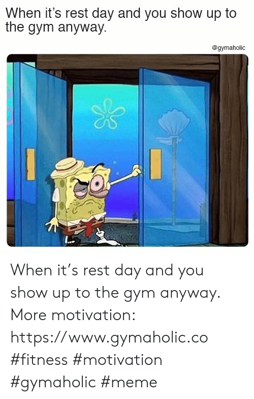 Gym, Meme, and Fitness: When it's rest day and you show up to  the gym anyway  @gymaholic When it's rest day and you show up to the gym anyway.  More motivation: https://www.gymaholic.co  #fitness #motivation #gymaholic #meme