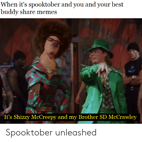 """Memes, Best, and Dank Memes: When it's spooktober and you and your best  buddy share memes  """"It's Shizzy McCreepy and my Brother SD McCrawley Spooktober unleashed"""