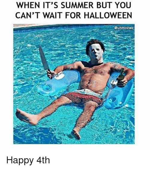 749f067ae3 WHEN IT S SUMMER BUT YOU CAN T WAIT FOR HALLOWEEN Cuhmovies Happy ...
