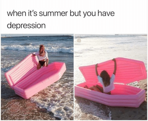 Memes, Summer, and Depression: when it's summer but you have  depression