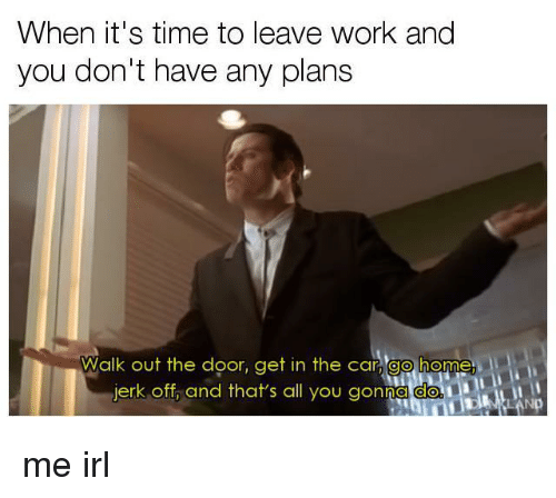 home design do s and don ts 25 best memes about leave work leave work memes 24006