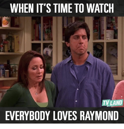 when its time to watch tv land everybody loves raymond 6200447 ✅ 25 best memes about everybody loves raymond everybody loves,Meme Land