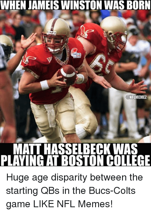 College, Indianapolis Colts, and Jameis Winston: WHEN JAMEIS WINSTON WAS BORN  CONFLMEMEZ  MATT HASSELBECK WAS  PLAYING AT BOSTON COLLEGE Huge age disparity between the starting QBs in the Bucs-Colts game LIKE NFL Memes!
