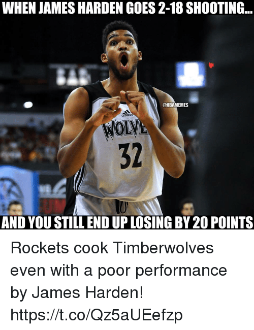 James Harden, Memes, and 🤖: WHEN JAMES HARDEN GOES 2-18 SHOOTING...  @NBAMEMES  32  AND YOU STILL END UP LOSING BY 20 POINTS Rockets cook Timberwolves even with a poor performance by James Harden! https://t.co/Qz5aUEefzp