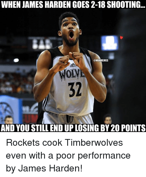 James Harden, Nba, and Rockets: WHEN JAMES HARDEN GOES 2-18 SHOOTING...  @NBAMEMES  WOLY  32  AND YOU STILL END UP LOSING BY 20 POINTS Rockets cook Timberwolves even with a poor performance by James Harden!