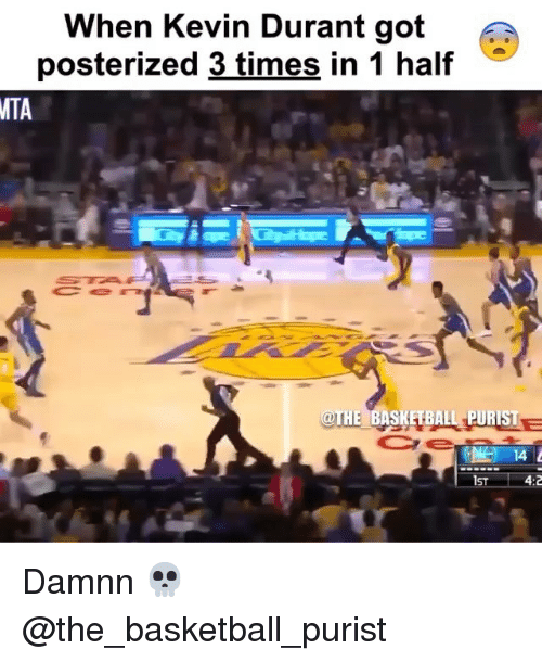 Basketball, Kevin Durant, and Memes: When Kevin Durant got  posterized 3 times in 1 half  MTA  THE BASKETBALL PURIST  Ce  IST  4:2 Damnn 💀 @the_basketball_purist