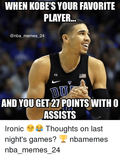 Ironic, Memes, and Nba: WHEN KOBE'S YOUR FAVORITE  PLAYER..  @nba memes 24  KB  AND YOU GET 27 POINTS WITH O  ASSISTS Ironic 😏😂 Thoughts on last night's games? 🏆 nbamemes nba_memes_24