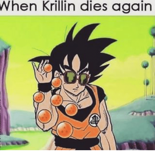 Krillin, Dank Memes, and Krillin-Dies: When Krillin dies again