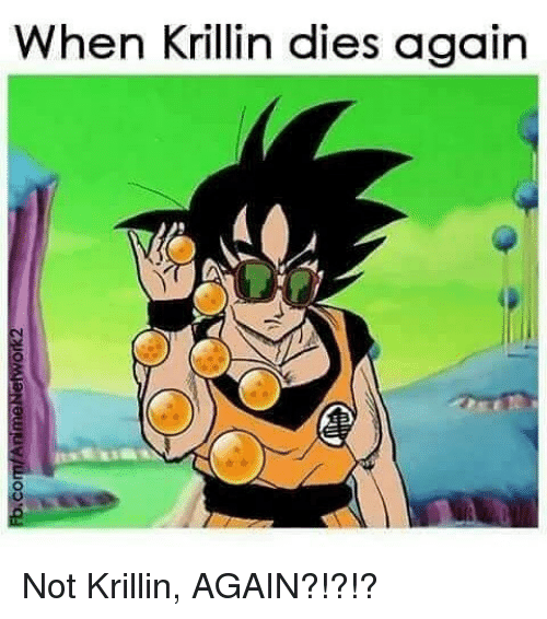 Memes, Krillin, and 🤖: When Krillin dies again Not Krillin, AGAIN?!?!?