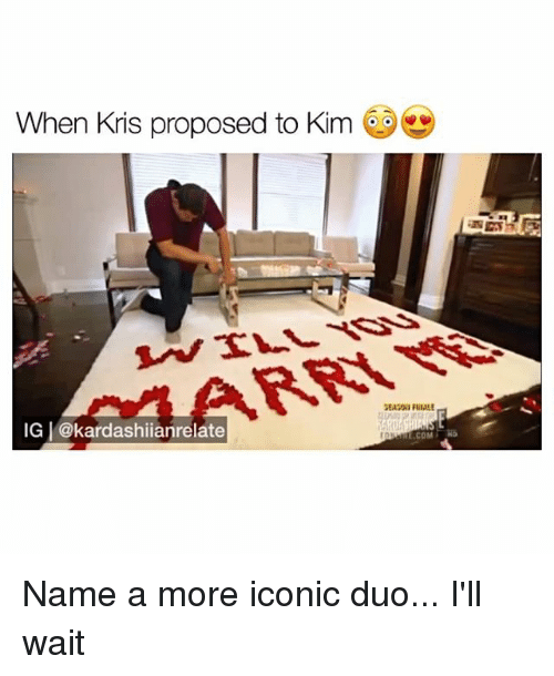 Memes, Iconic, and 🤖: When Kris proposed to Kim  IG @kardashiianrelate  COM Name a more iconic duo... I'll wait
