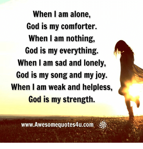When L Am Alone God Is My Comforter When I Am Nothing God Is My