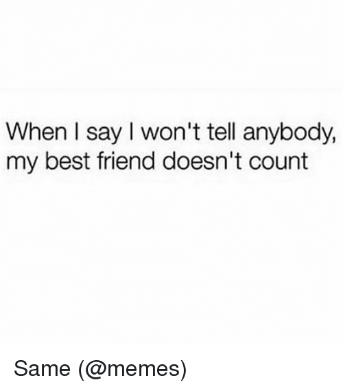 Best Friend, Memes, and Best: When l say I won't tell anybody,  my best friend doesn't count Same (@memes)