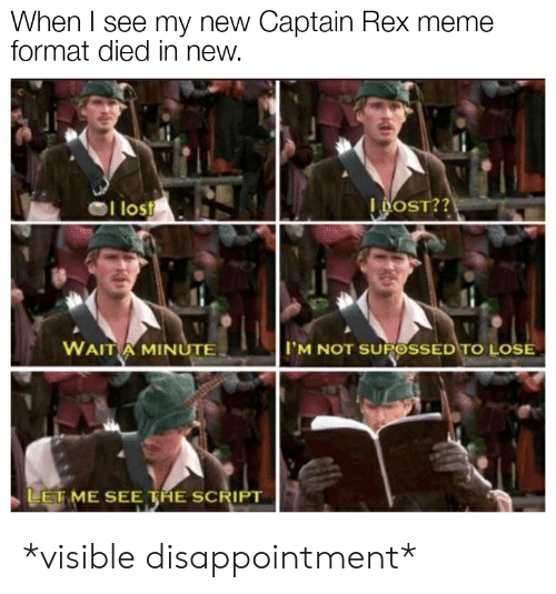 Meme, Lost, and The Script: When l see my new Captain Rex meme  format died in new.  l lost  OST??  WAIT A MINUTE  M NOT SUPOSSED TO LOSE  EL ME SEE THE SCRIPT *visible disappointment*