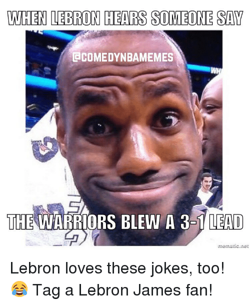 Warriors Blew A 3 1 Lead Gif: WHEN LEBRON HEARS SOMEONE SAY ACOMEDYNBAMEMES THE WARRIORS