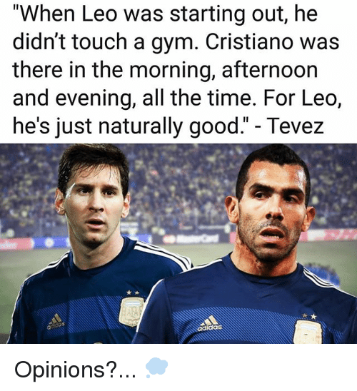 """Gym, Memes, and Good: """"When Leo was starting out, he  didn't touch a gym. Cristiano was  there in the morning, afternoon  and evening, all the time. For Leo,  he's just naturally good."""" - Tevez  a. Opinions?... 💭"""