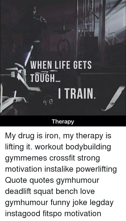 When life gets tough i train therapy my drug is iron my - Powerlifting quotes ...