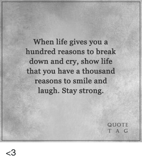 Stay Strong Quotes Stunning When Life Gives You A Hundred Reasons To Break Down And Cry Show