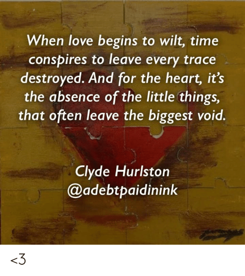 When Love Begins to Wilt Time Conspires to Leave Every Trace