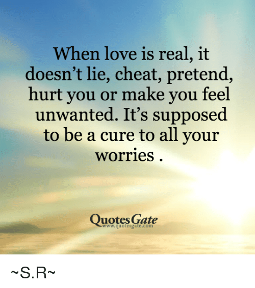 When Love Is Real It Doesnt Lie Cheat Pretend Hurt You Or Make You