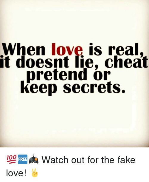 Cheating, Memes, and Watch Out: When love is real it doesnt lie,