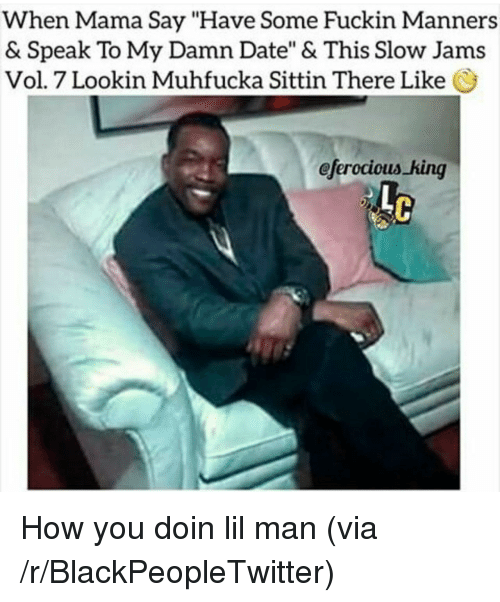 """Blackpeopletwitter, Date, and How: When Mama Say """"Have Some Fuckin Manners  & Speak To My Damn Date"""" & This Slow Jams  Vol. 7 Lookin Muhfucka Sittin There Like  eferocious king  Lo <p>How you doin lil man (via /r/BlackPeopleTwitter)</p>"""