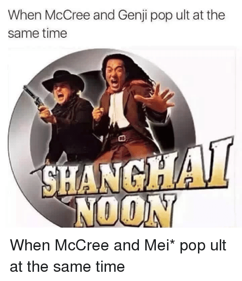 Memes, Pop, and Time: When McCree and Genji pop ult at the  same time  NOON When McCree and Mei* pop ult at the same time