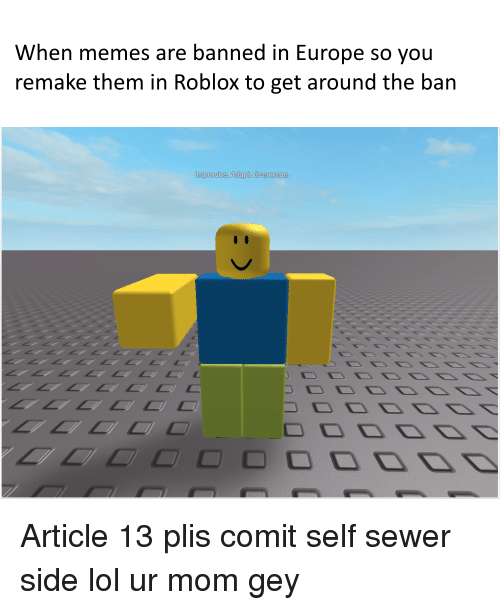 When Memes Are Banned in Europe So You Remake Them in Roblox to Get