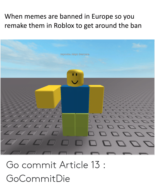 When Memes Are Banned in Europe So You Remake Them in Roblox