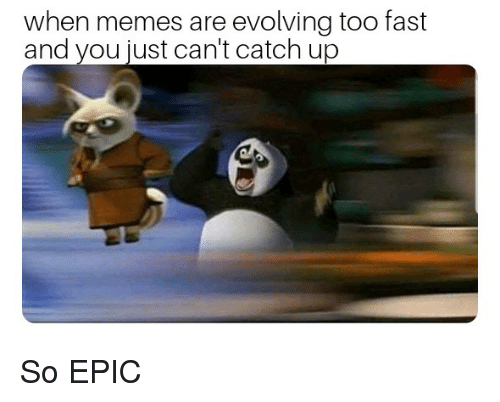 When Memes Are Evolving Too Fast And You Just Cant Catch Up